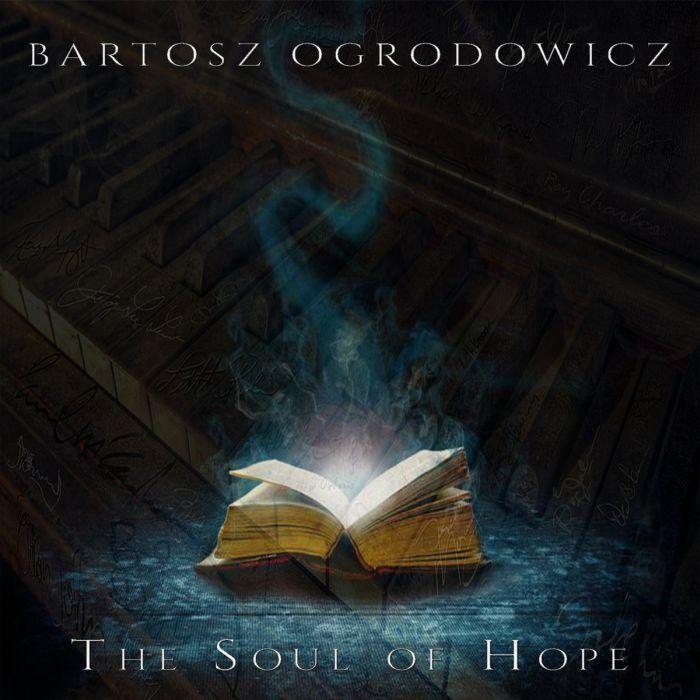 Bartosz Ogrodowicz - The Soul of Hope